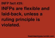 INFP fact... So very true.  Unfortunately I'm not very good at communicating my ruling principles and people are shocked when they cross that line and find I'm immovable.