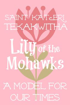St. Kateri Tekakwitha, a Model for Our Times | a short biography