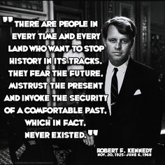 RFK quote,  . . .  the security of a comfortable past which never existed
