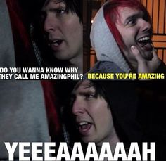 Phil is and always be amazing!!!! Idk why this made me laugh so much!