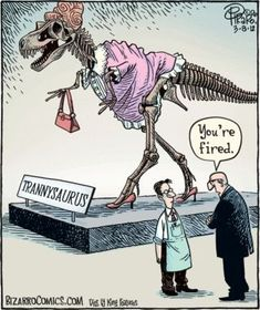 trannysaurus - because for some reason, I find T-rex jokes hilarious. Little Britain, Charles Darwin, Georg Ratzinger, Freddy Quinn, Claudia Roth, Xavier Naidoo, Bizarro Comic, T Rex Humor, Lesbian Pride