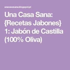 Una Casa Sana: {Recetas Jabones} 1: Jabón de Castilla (100% Oliva)