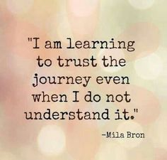 ...because I trust the One who has my journey planned for me.