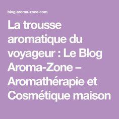 La trousse aromatique du voyageur : Le Blog Aroma-Zone – Aromathérapie et Cosmétique maison