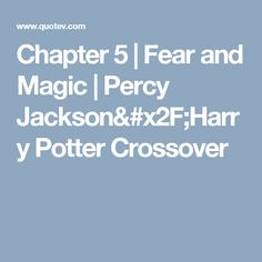 Chapter 5   Fear and Magic   Percy Jackson/Harry Potter Crossover