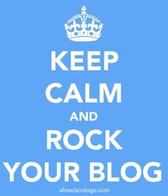 Keep Calm and Rock Your Blog - 7 Ways to Rock Your Blog Today!
