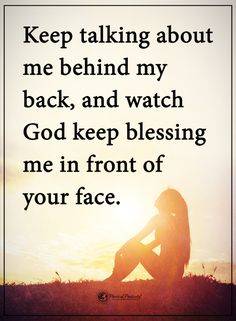Keep talking about me behind my back, and watch God keep blessing me in front of your face. #powerofpositivity #positivewords #positivethinking #inspirationalquote #motivationalquotes #quotes #life #love #blessing #god