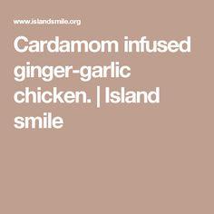 Cardamom infused ginger-garlic chicken. | Island smile