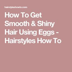 How To Get Smooth & Shiny Hair Using Eggs - Hairstyles How To