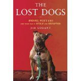 The Lost Dogs: Michael Vick's Dogs and Their Tale of Rescue and Redemption (Hardcover)By Jim Gorant
