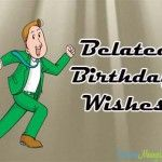Belated Birthday Wishes – Late Birthday Messages