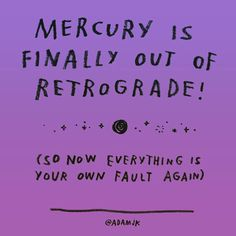 Mercury is out of retrograde today! We all survived! Have an amazing day lovelies!! ✨
