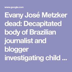 Evany José Metzker dead: Decapitated body of Brazilian journalist and blogger investigating child prostitution ring found