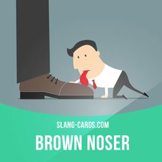 """Brown noser"" means someone who pleases an important or powerful person in order to get a benefit. Example: Sarah is a brown noser to her boss, because she's trying to get a promotion and a raise. English Phrases, English Words, English Grammar, Teaching English, English Language, English Fun, English Study, English Lessons, Learn English"