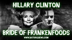Bride of Frankenfood: Hillary Clinton pushes GMO agenda... hires Monsanto lobbyist... takes huge dollars from Monsanto