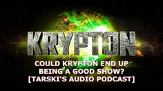 Could Krypton End Up Being A Good Show?? [Tarski's Audio Podcast]