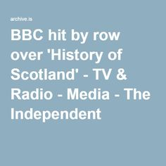 BBC hit by row over 'History of Scotland' - TV & Radio - Media - The Independent