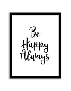Download and print this free printable Be Happy Always wall art for your home or office!