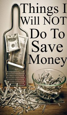 Things I will not do to save money