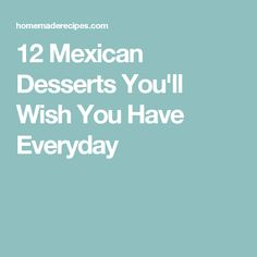 12 Mexican Desserts You'll Wish You Have Everyday