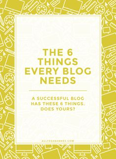 Things Every Blog Needs | There are a tons of ways to have a successful blog. But what do successful blogs have in common? Click through to find out.