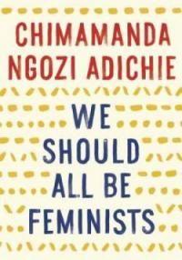 "Chimamanda Ngozi Adichie's ""We Should All Be Feminists"" | Book Culture"