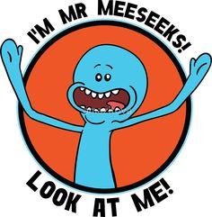 HI! I'M MR MEESEEKS! LOOK AT ME!