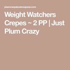 Weight Watchers Crepes ~ 2 PP | Just Plum Crazy