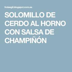 SOLOMILLO DE CERDO AL HORNO CON SALSA DE CHAMPIÑÓN