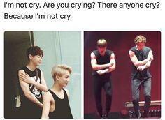 who said i'm crying..why would i (sniffs)