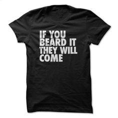 [Tshirt Logo,Tshirt Feminina] If you beard it they will come. SECURE CHECKOUT => https://www.sunfrog.com/LifeStyle/If-you-beard-it-they-will-come.html?id=68278