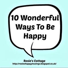 Rosie's Cottage: 10 Wonderful Ways To be Happy...