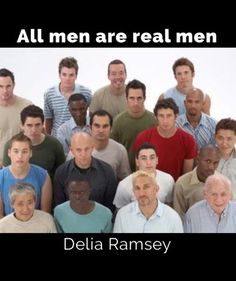 All Men are Real men.   They have the male parts to prove it. The difference between them is the...  https://www.facebook.com/ramsey.delia/posts/1570913679632680