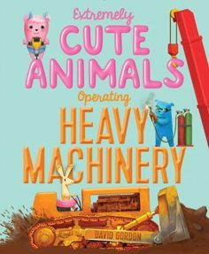Just because youre extremely cute, doesnt mean you cant operate a bulldozer! From author-illustrator David Gordon comes a fun, funny, and whimsical take on believing in yourself and telling bullies wh