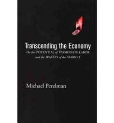 Transcending the Economy explores the reasons why our economy fails to provide a more fulfilling way of life. As an alternative, Perelman develops Charles Fourier's concept of passionate labor. Using examples ranging from wartime selflessness to blood don Blood Donation, Computer Programming, New Books, Fails, Alternative, Passion, Concept, Marketing, Shallow