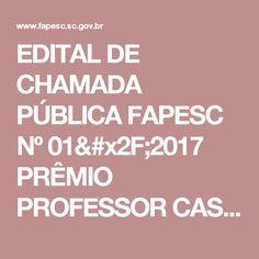 EDITAL DE CHAMADA PÚBLICA FAPESC Nº 01/2017 PRÊMIO PROFESSOR CASPAR ERICH STEMMER INOVAÇÃO CATARINENSE – EDIÇÃO 2017   FAPESC