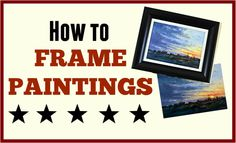 To Frame or Not to Frame? 7- tips for affordable framing plus a video of my framing method.