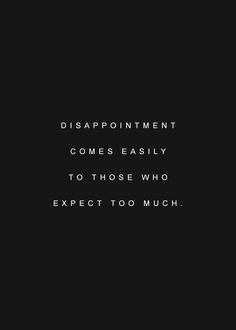 Learned this lesson a long time ago. I don't have expectations for anyone. . .when we have expectations, we are disappointed. I choose to celebrate when surprises come.