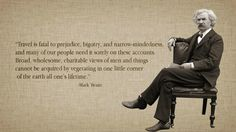 Mark Twain Travel Quote. He's been my favorite ever since my thesis paper on him back in high school.