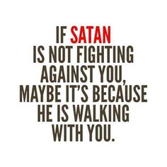 Definitely true. Satan knows the truth and will work at his best to fight against it. Look at Job; he was a very righteous man. God knew it, and so did Satan. Trials and hardships came, but Job was SO blessed in the end!!