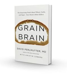 'Grain Brain' diet claims carbs are destroying our brains Neurologist Dr. David Perlmutter says processed carbs and even whole grains are sl...