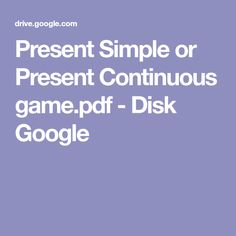 Present Simple or Present Continuous game.pdf - Disk Google