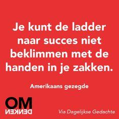 Ladder van succes is niet te beklimmen met je handen in je zak #omdenken Work Related Quotes, Manager Quotes, Wise Men Say, Dutch Words, Words Quotes, Sayings, Career Inspiration, Dutch Quotes, One Liner