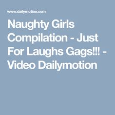 Naughty Girls Compilation - Just For Laughs Gags!!! - Video Dailymotion