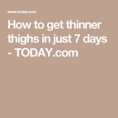 How to get thinner thighs in just 7 days - TODAY.com
