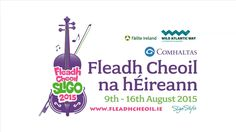 Fleadh Cheoil na hÉireann | Sligo, Ireland | 9th - 16th August 2015