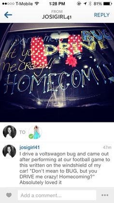 This one is perfect if the person you're asking drives a Bug.. And hopefully it's a girl.. Lol but if not, we won't judge lol anyways! This is super cute and creative. I'm sure you could switch around the words to make it work with any other kind of car they drive! How to ask someone to homecoming, sweethearts or prom high school dance!