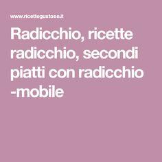 Radicchio, ricette radicchio, secondi piatti con radicchio -mobile