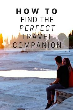 How To Find The Perfect Travel Companion // Click through to read the whole post! www.girlxdeparture.com