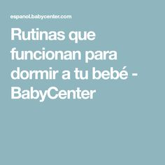Rutinas que funcionan para dormir a tu bebé - BabyCenter